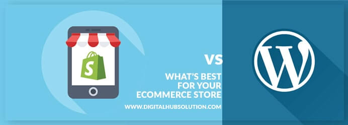 WordPress vs. Shopify: What's best for your eCommerce Store?