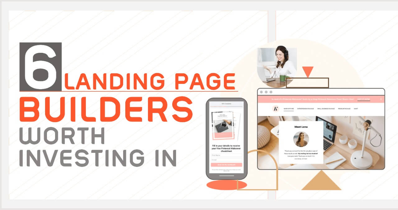 6 Landing Page Builders Worth Investing In for Your Business