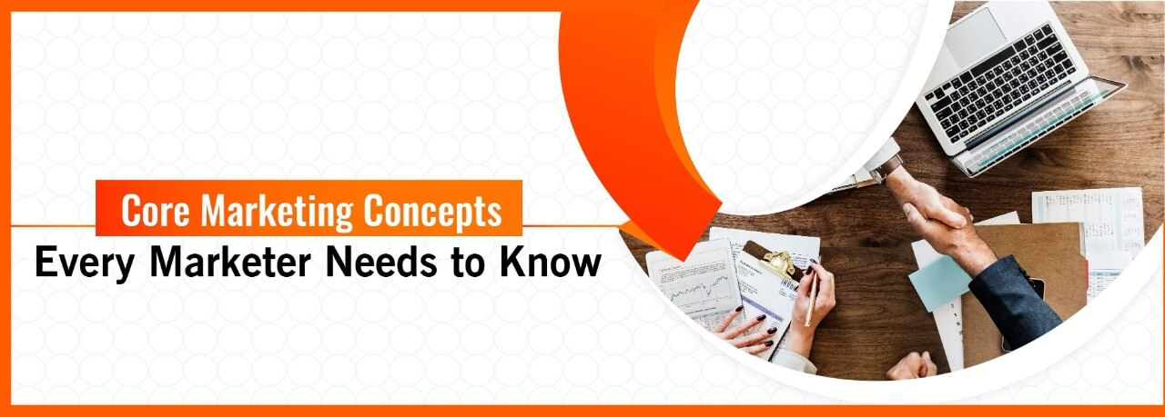 5 Core Marketing Concepts Every Marketer Needs to Know