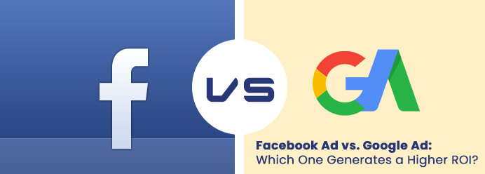 Facebook Ad vs. Google Ad: Which One Generates a Higher ROI?