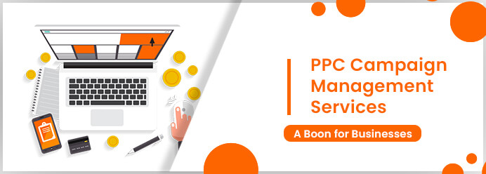 PPC Campaign Management Services – A Boon for Businesses