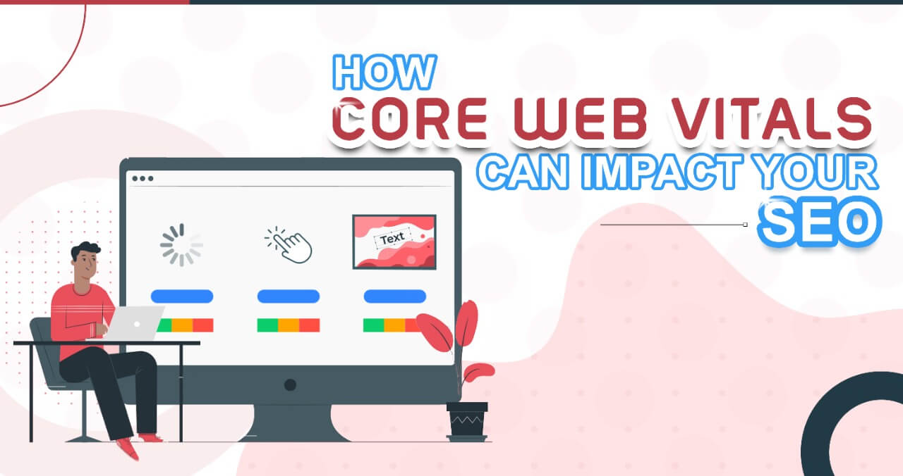 Boost Your SEO with Core Web Vitals: The 2021 Guide