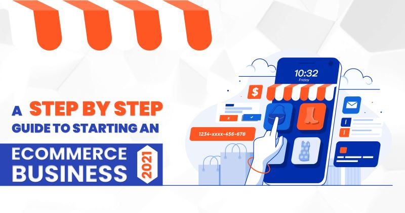 A Step By Step Guide to Starting an Ecommerce Business in 2021